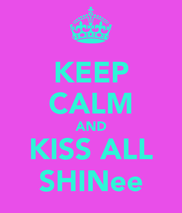KEEP CALM AND KISS ALL SHINee