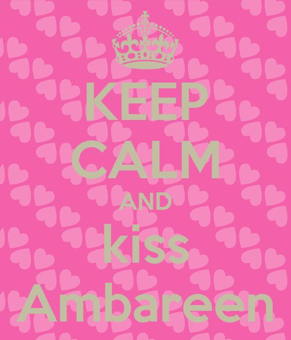KEEP CALM AND kiss Ambareen