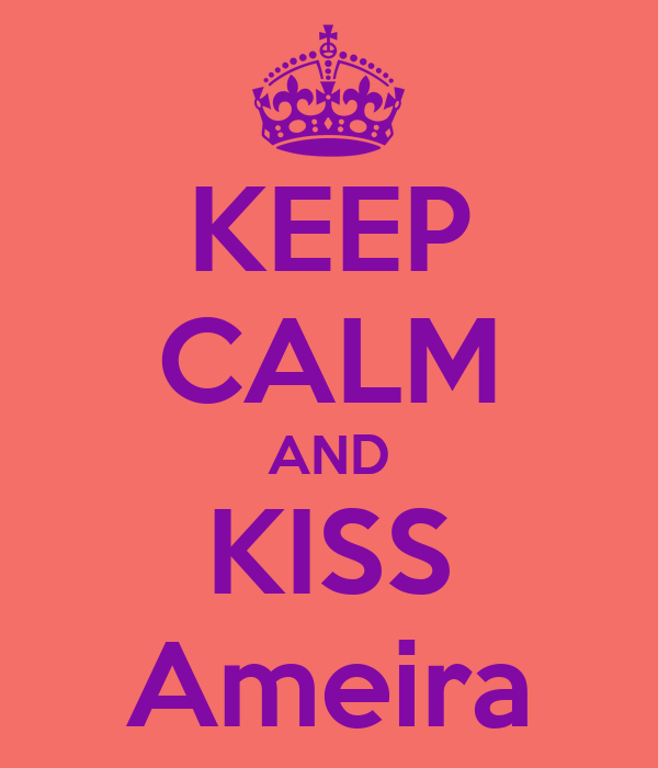 KEEP CALM AND KISS Ameira