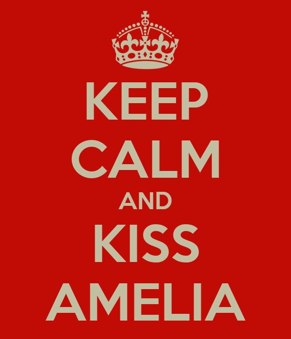 KEEP CALM AND KISS AMELIA