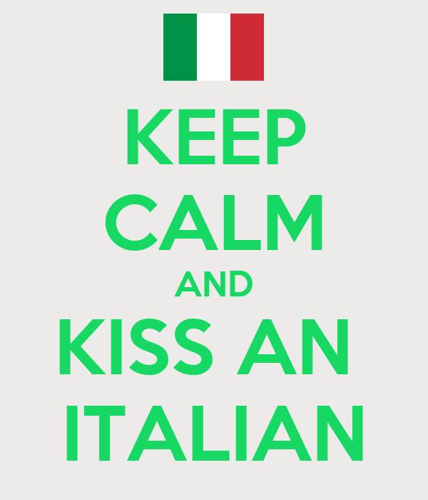 KEEP CALM AND KISS AN  ITALIAN