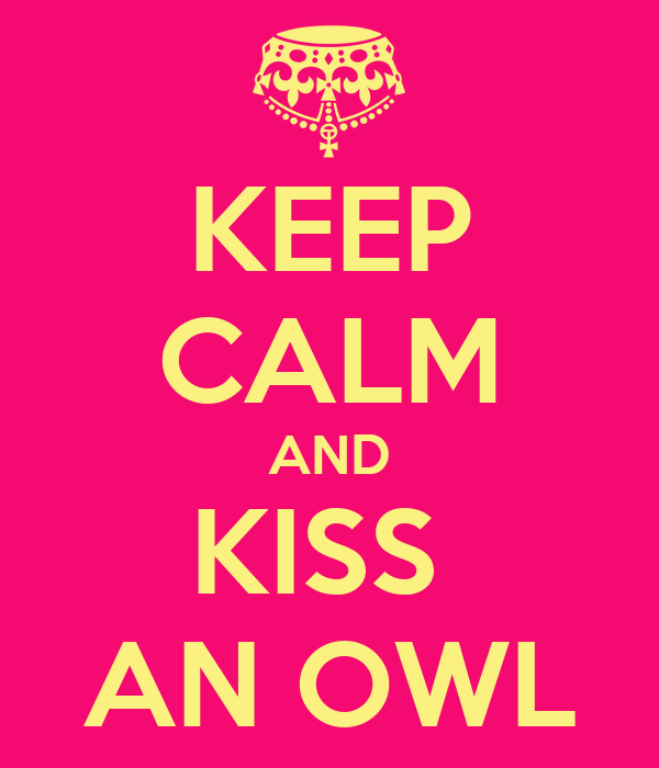 KEEP CALM AND KISS  AN OWL