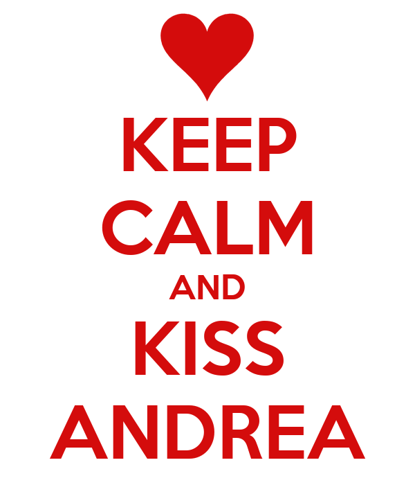 KEEP CALM AND KISS ANDREA