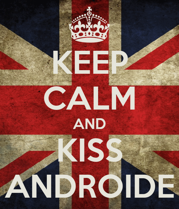 KEEP CALM AND KISS ANDROIDE