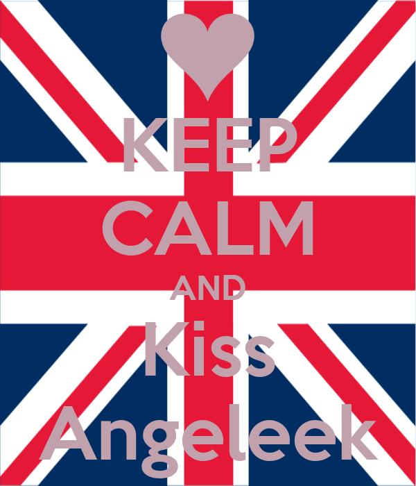 KEEP CALM AND Kiss Angeleek