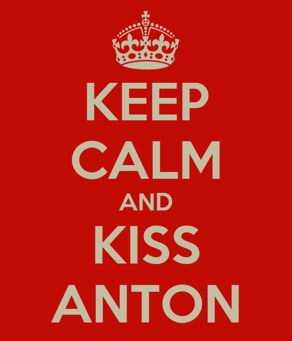 KEEP CALM AND KISS ANTON