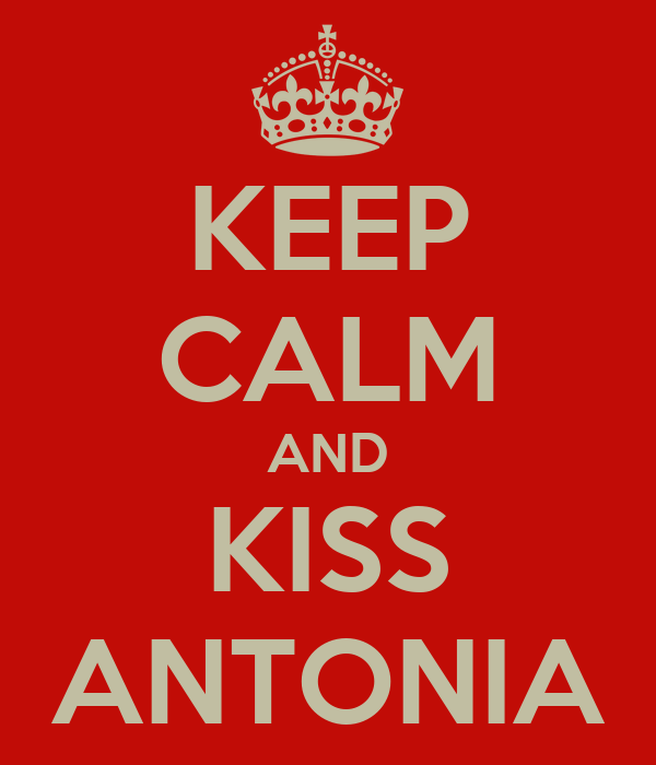 KEEP CALM AND KISS ANTONIA