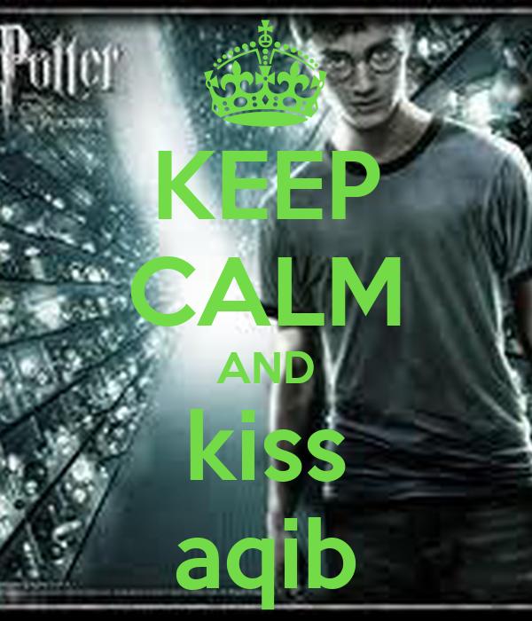 KEEP CALM AND kiss aqib