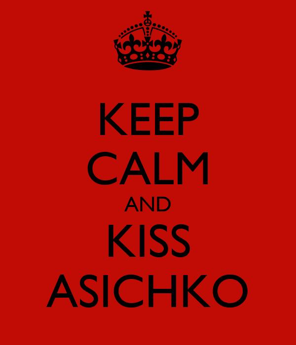 KEEP CALM AND KISS ASICHKO