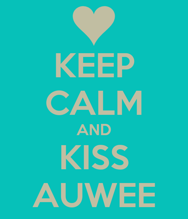 KEEP CALM AND KISS AUWEE