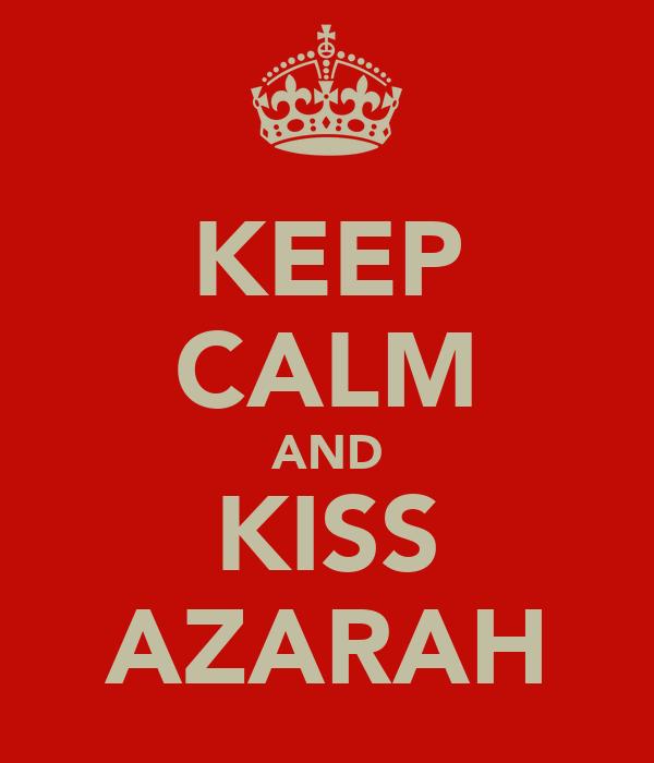 KEEP CALM AND KISS AZARAH