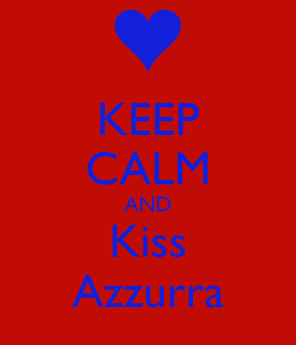 KEEP CALM AND Kiss Azzurra