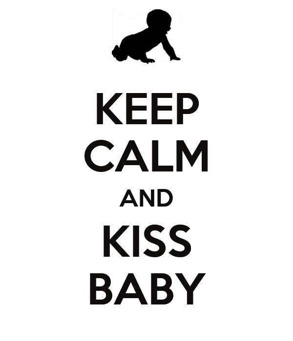 KEEP CALM AND KISS BABY