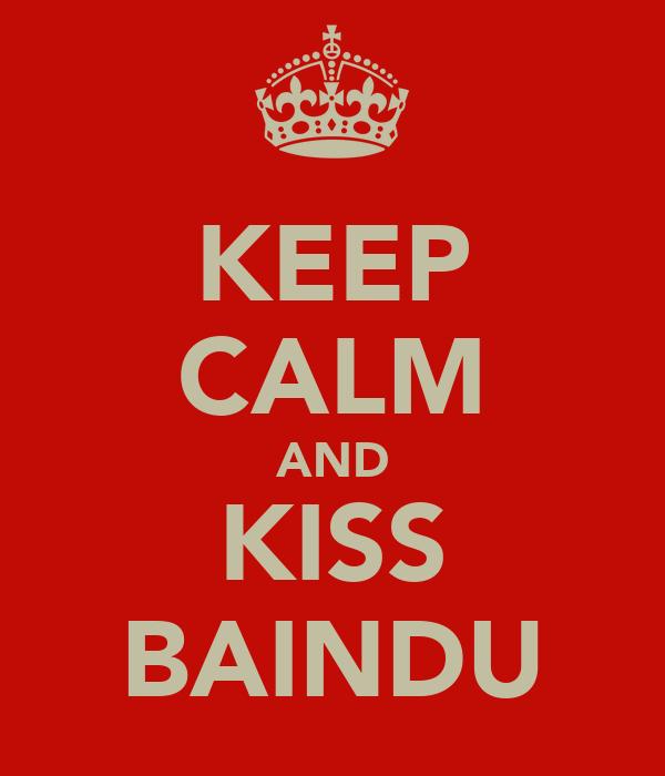KEEP CALM AND KISS BAINDU