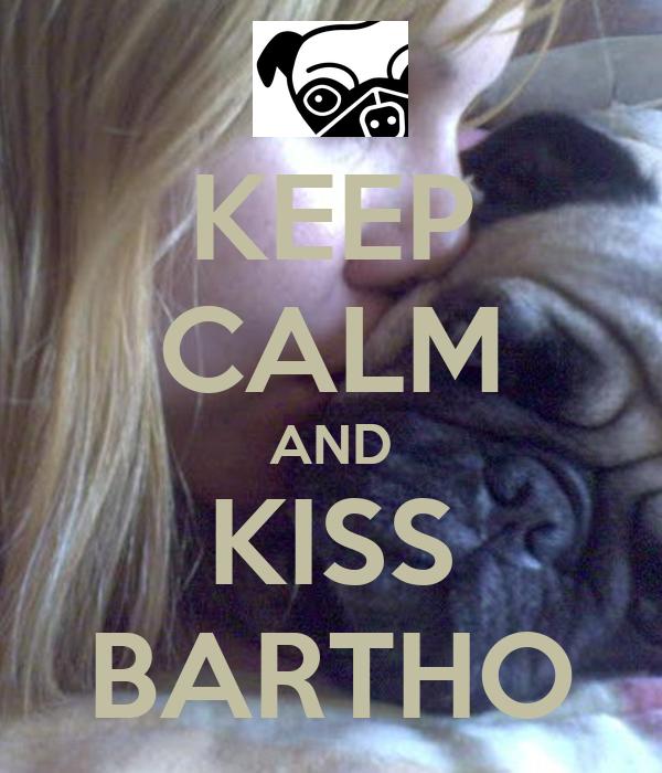 KEEP CALM AND KISS BARTHO