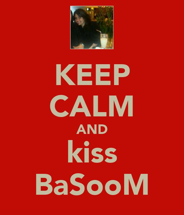 KEEP CALM AND kiss BaSooM