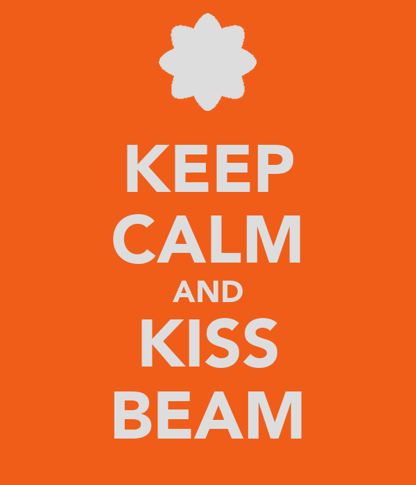 KEEP CALM AND KISS BEAM