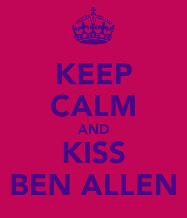 KEEP CALM AND KISS BEN ALLEN
