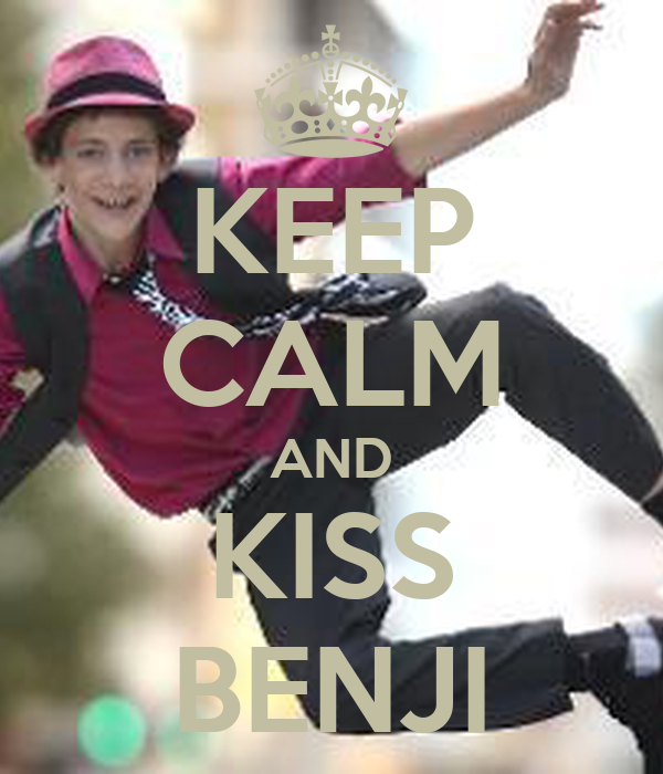 KEEP CALM AND KISS BENJI