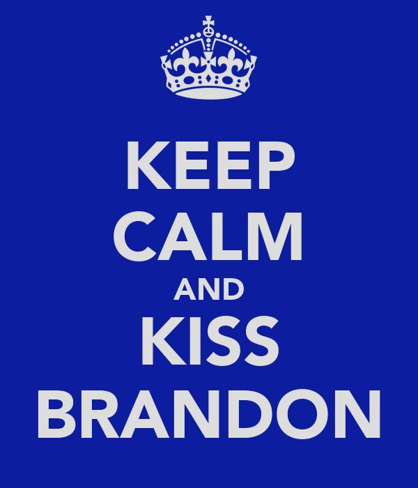KEEP CALM AND KISS BRANDON