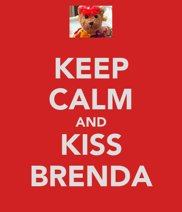 KEEP CALM AND KISS BRENDA