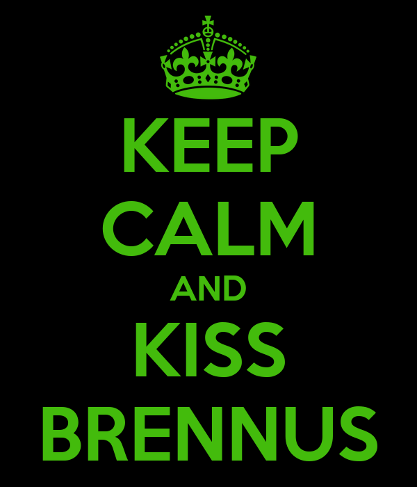 KEEP CALM AND KISS BRENNUS