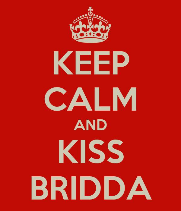KEEP CALM AND KISS BRIDDA