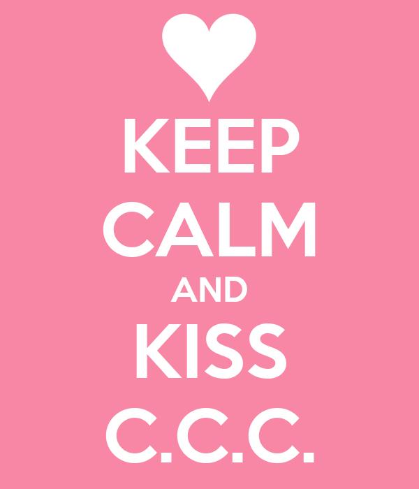 KEEP CALM AND KISS C.C.C.