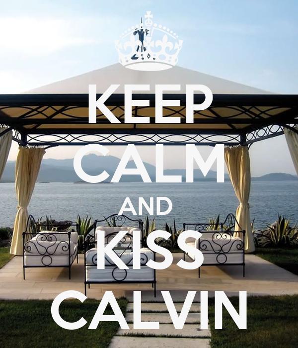 KEEP CALM AND  KISS CALVIN