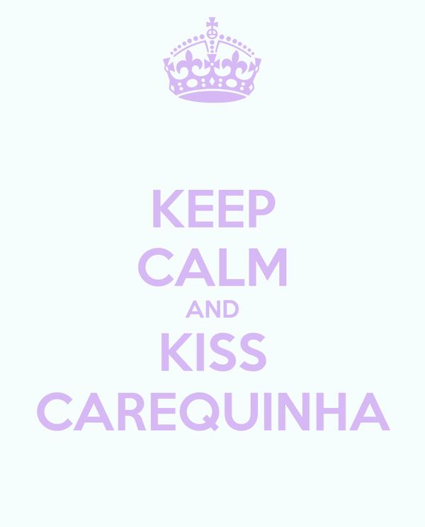 KEEP CALM AND KISS CAREQUINHA