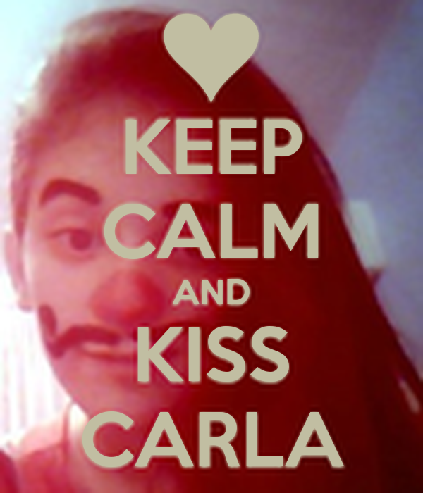 KEEP CALM AND KISS CARLA