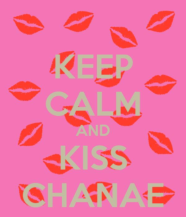 KEEP CALM AND KISS CHANAE