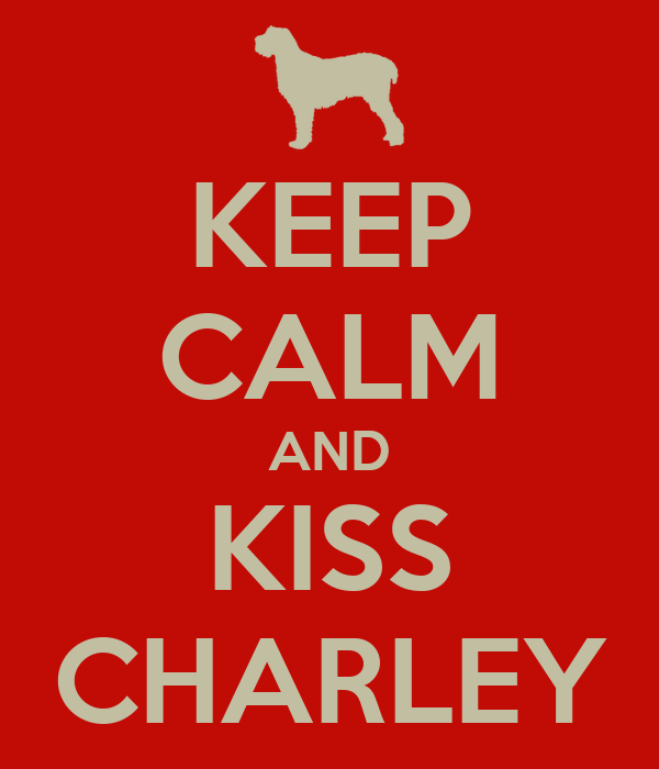 KEEP CALM AND KISS CHARLEY