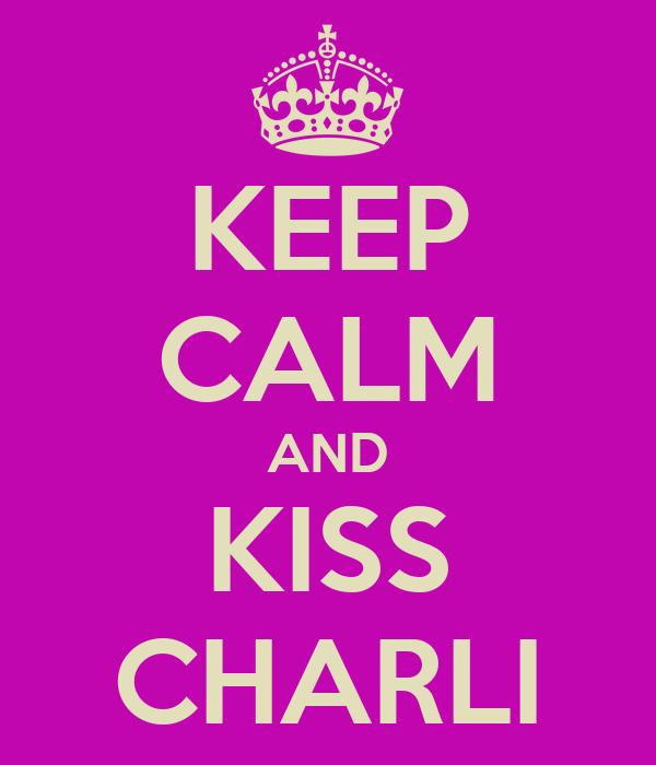KEEP CALM AND KISS CHARLI