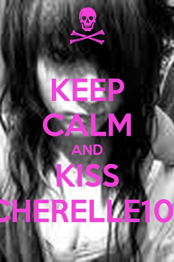 KEEP CALM AND KISS CHERELLE101