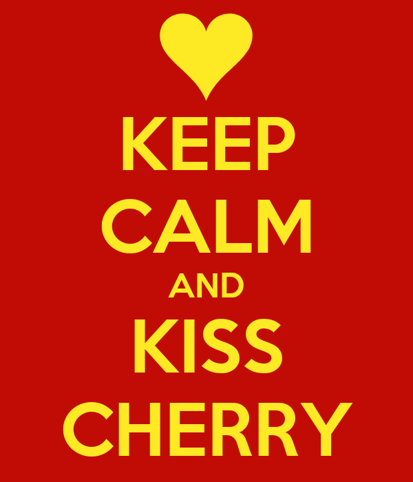 KEEP CALM AND KISS CHERRY