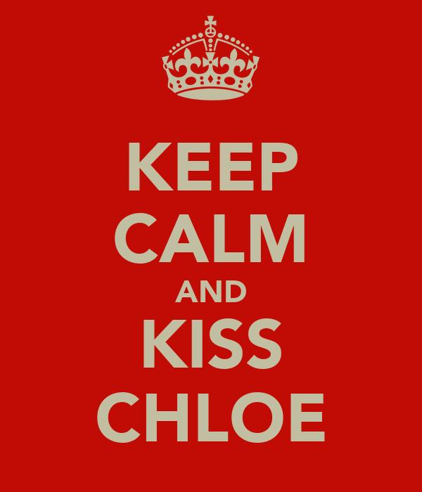 KEEP CALM AND KISS CHLOE