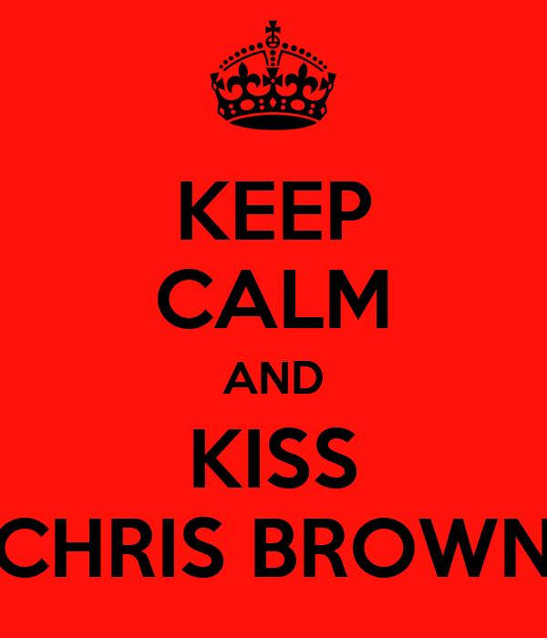 KEEP CALM AND KISS CHRIS BROWN