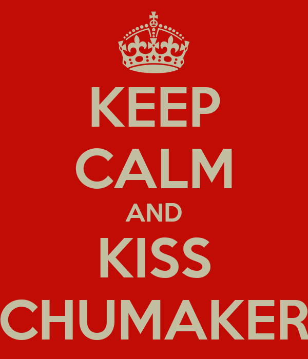 KEEP CALM AND KISS CHUMAKER