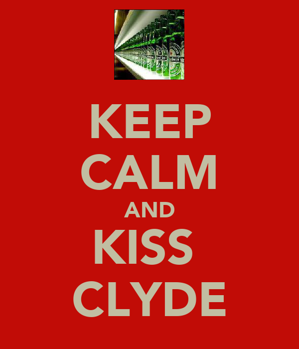 KEEP CALM AND KISS  CLYDE