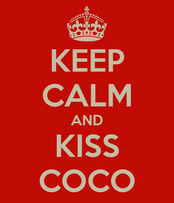 KEEP CALM AND KISS COCO