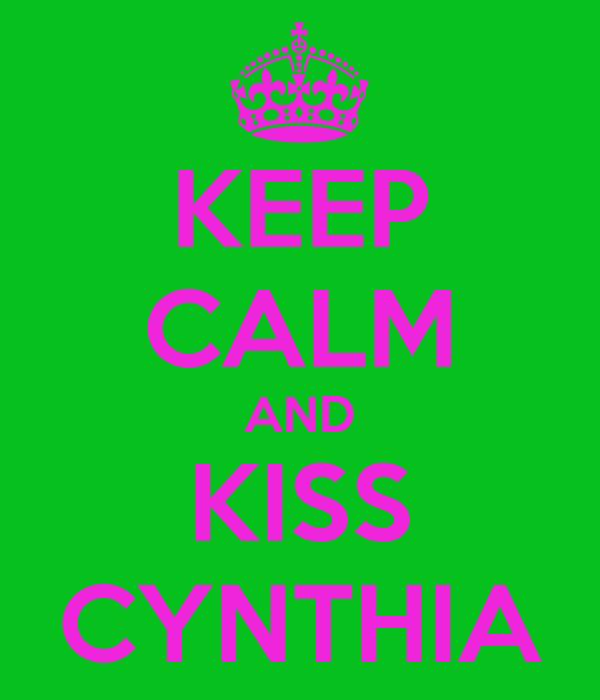 KEEP CALM AND KISS CYNTHIA