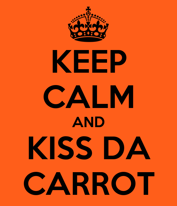KEEP CALM AND KISS DA CARROT