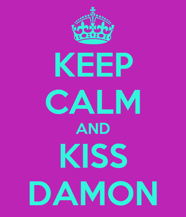 KEEP CALM AND KISS DAMON