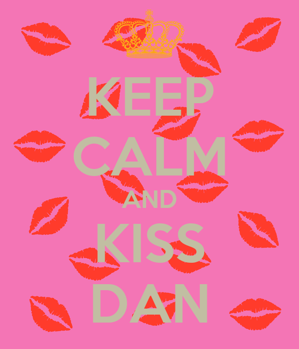 KEEP CALM AND KISS DAN