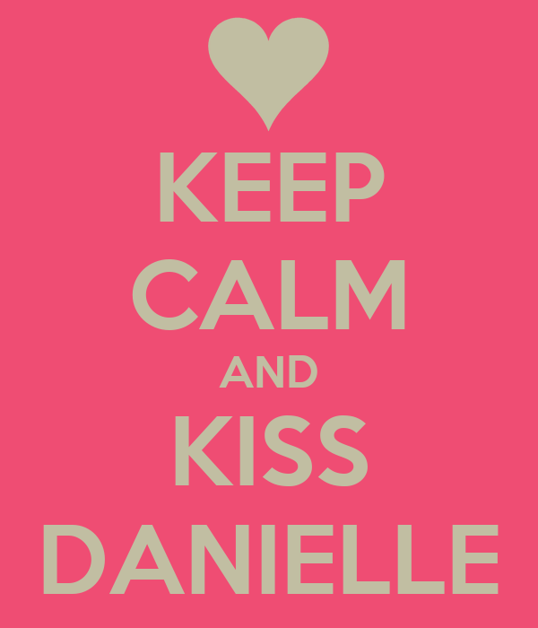 KEEP CALM AND KISS DANIELLE