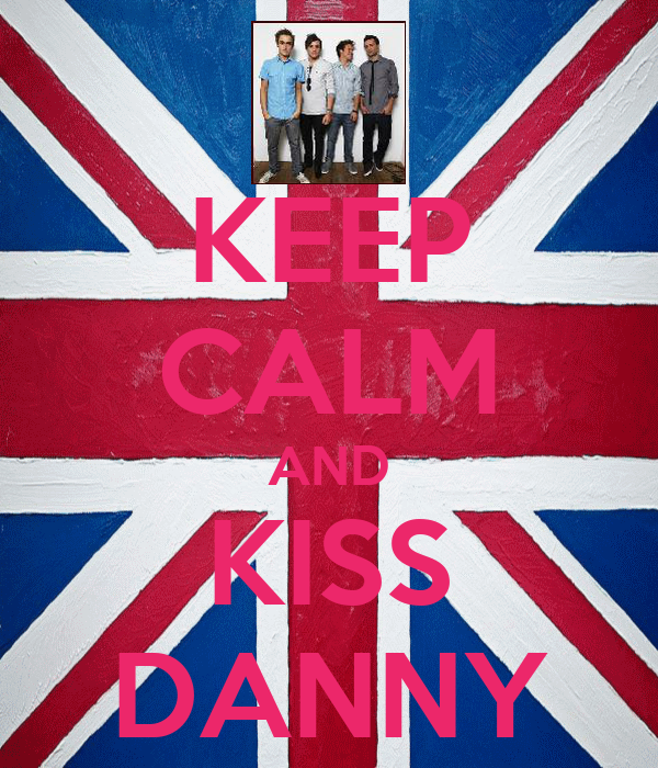 KEEP CALM AND KISS DANNY