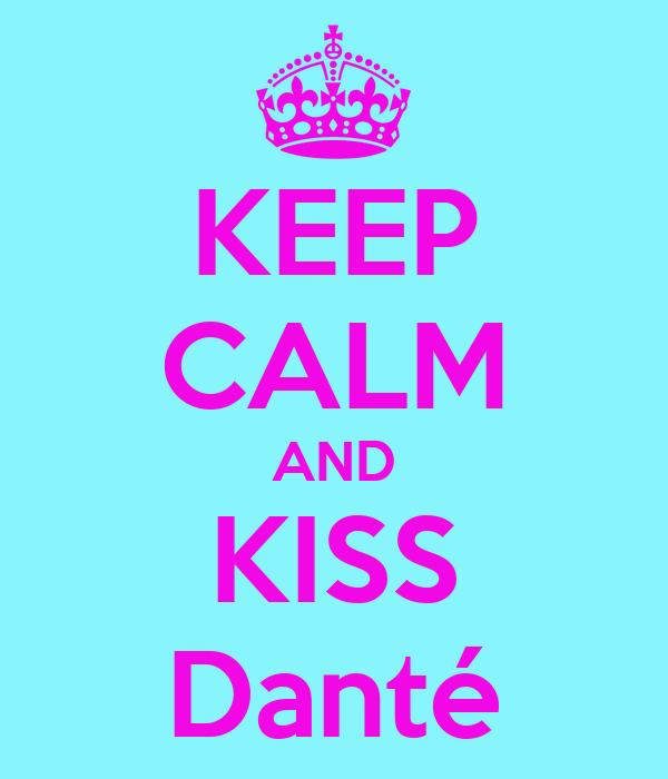 KEEP CALM AND KISS Danté