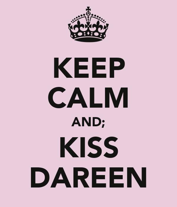 KEEP CALM AND; KISS DAREEN