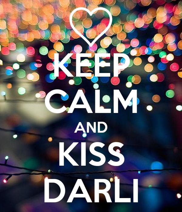 KEEP CALM AND KISS DARLI